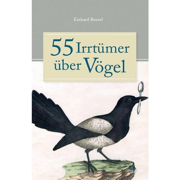 55 Irrtümer über Vögel - Einhard Bezzel